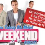 Konkurs zakończony: 6 biletów na koncert Weekend w Doncaster do wygrania!