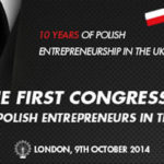 THE FIRST UK NATIONAL CONGRESS FOR POLISH ENTREPRENEURS WILL TAKE PLACE IN LONDON AT EUROPE HOUSE ON 9 OCTOBER 2014